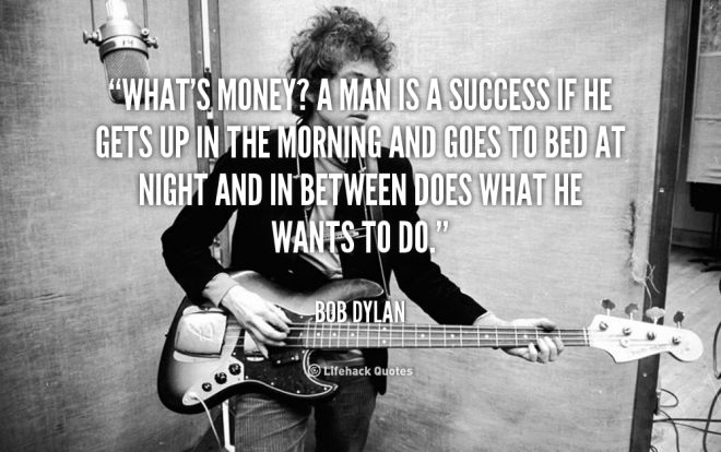 quote-Bob-Dylan-whats-money-a-man-is-a-success
